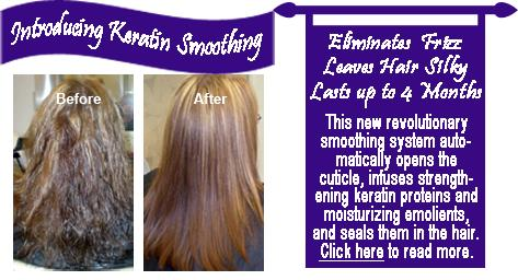 Keratin Smoothing Eliminates Frizz, Strengthens Hair and Leaves it Silky.  Click Here to Read More.